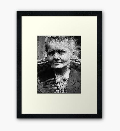 Nothing in life is to be feared, it is only to be understood. Framed Print