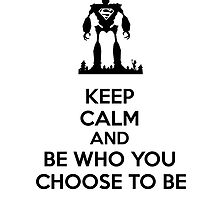 Keep Calm and Be Who You Choose To Be by Rachel Flanagan