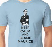 Keep Calm and Blame Maurice Unisex T-Shirt