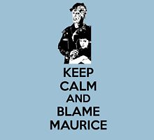 Keep Calm and Blame Maurice Unisex T-Shirt