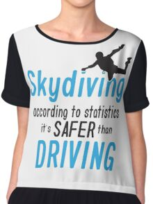 Skydiving according to statistics it's safer than driving Chiffon Top
