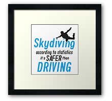 Skydiving according to statistics it's safer than driving Framed Print