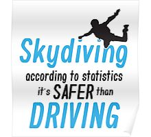 Skydiving according to statistics it's safer than driving Poster