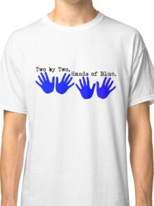 Two by Two, Hands of Blue. Classic T-Shirt