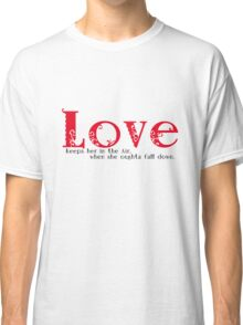 Love keeps her in the Air when she oughta fall down. Classic T-Shirt