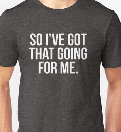 So I've Got That Going For Me Unisex T-Shirt