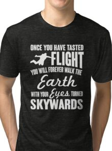 Once you have tasted flight, you will forever... Tri-blend T-Shirt