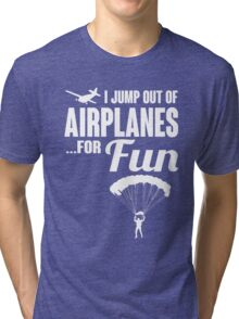 I jump out of airplanes... for fun! Tri-blend T-Shirt