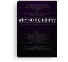 The Dark Knight - Why So Serious? Canvas Print