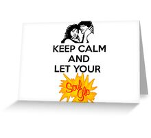 Keep Calm and Let Your Soul Glo! Greeting Card