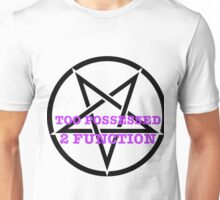 too possesed to function Unisex T-Shirt