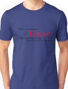 What's in a name? A Rose by any other name would smell as sweet. Unisex T-Shirt