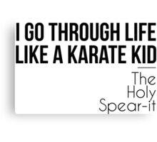 I Go Through Life Like A Karate Kid Canvas Print