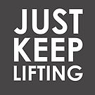 Just. Keep. Lifting. White Variant. by jscib