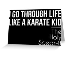 I Go Through Life Like A Karate Kid Greeting Card