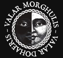 Valar Morghulis, Valar Dohaeris (White) by Digital Phoenix Design