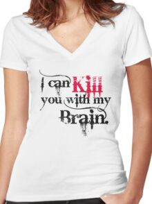 I can kill you with my brain. Women's Fitted V-Neck T-Shirt