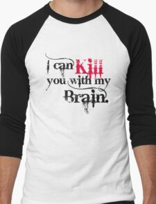 I can kill you with my brain. Men's Baseball ¾ T-Shirt