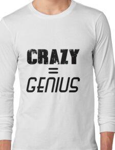 CRAZY = GENIUS Long Sleeve T-Shirt