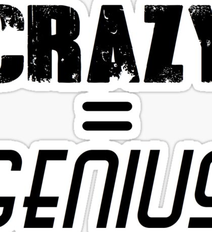 CRAZY = GENIUS Sticker