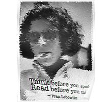 Think before you speak. Read before you think. -Fran Lebowitz Poster