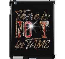 There's no I in TAME iPad Case/Skin