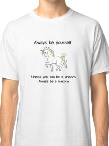 Always Be Yourself - Unicorn Classic T-Shirt