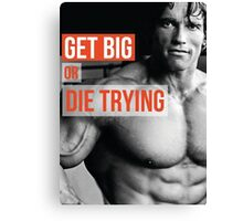 Get Big Or Die Trying (Arnold) Canvas Print