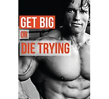 Get Big Or Die Trying (Arnold) Photographic Print
