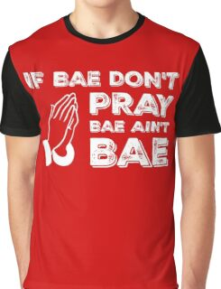 IF BAE DON'T PRAY in white Graphic T-Shirt