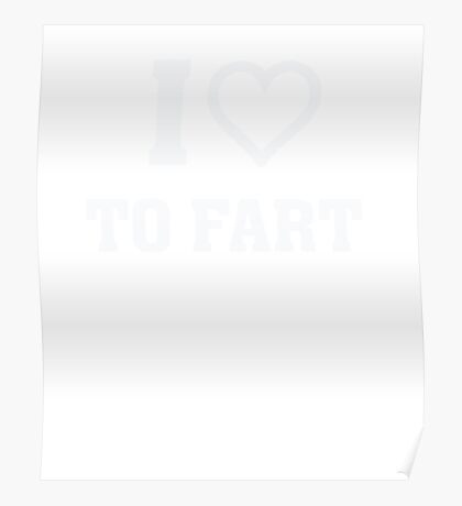 I Heart (Love) To Fart - Funny Humor Gas Shirt Poster