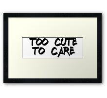 Too cute to care Framed Print