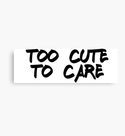 Too cute to care Canvas Print