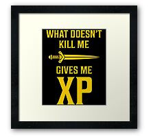 What Doesn't Kill Me Gives Me XP T Shirt Framed Print