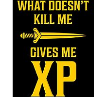 What Doesn't Kill Me Gives Me XP T Shirt Photographic Print