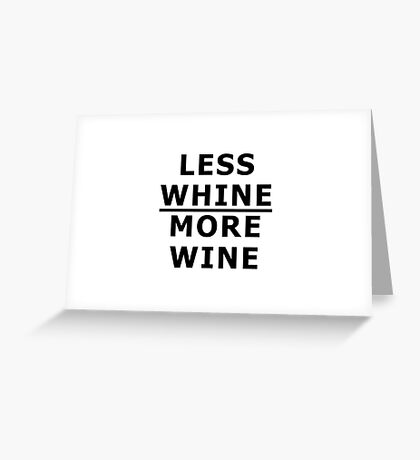 Less Whine MORE WINE!!! Greeting Card