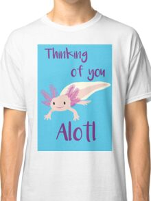 Thinking of You Alotl Classic T-Shirt