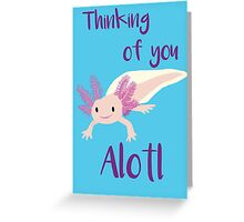 Thinking of You Alotl Greeting Card