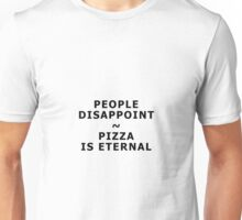 People disappoint - pizza is eternal Unisex T-Shirt