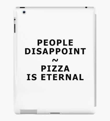 People disappoint - pizza is eternal iPad Case/Skin