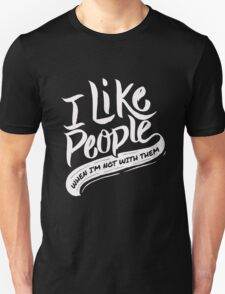 I like people - When I'm not with them - Funny Humor T Shirt  Unisex T-Shirt