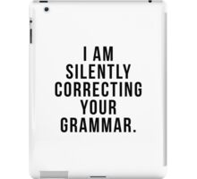 I am silently correcting your grammar iPad Case/Skin