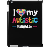 I Love - Heart - My Autistic Daughter - Autism Awareness T Shirt iPad Case/Skin