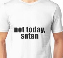 Not today, satan Unisex T-Shirt