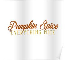 Pumpkin spice & everything nice Poster
