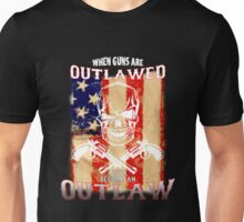 If guns are outlawed Unisex T-Shirt