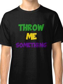 Throw Me Something Classic T-Shirt