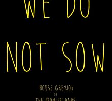 We Do Not Sow by justgeorgia
