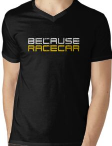 Because Racecar (grungy white and yellow text) Mens V-Neck T-Shirt