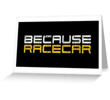 Because Racecar (grungy white and yellow text) Greeting Card